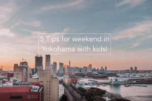 5 Tips for weekend in Yokohama with kids